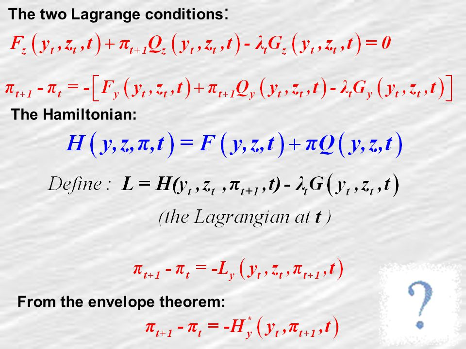 22 The two Lagrange conditions : The Hamiltonian: From the envelope theorem:
