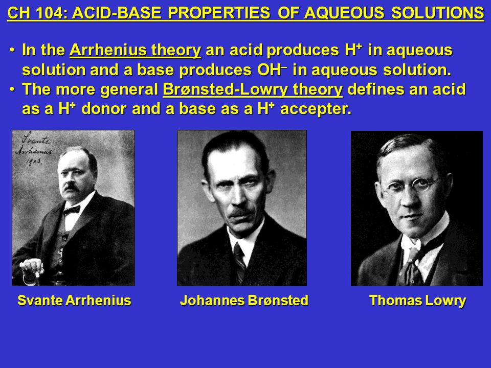 In the Arrhenius theory an acid produces H + in aqueous solution and a base produces OH – in aqueous solution.In the Arrhenius theory an acid produces