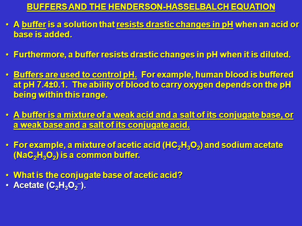 A buffer is a solution that resists drastic changes in pH when an acid or base is added.A buffer is a solution that resists drastic changes in pH when