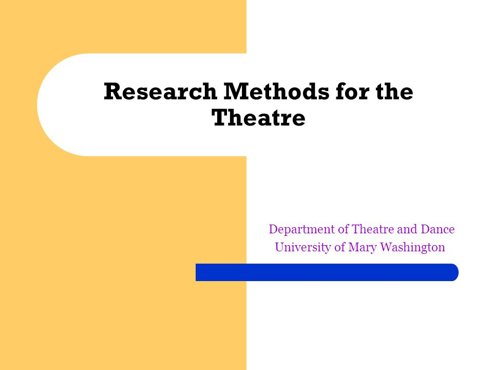 Research Methods for the Theatre Department of Theatre and Dance University of Mary Washington