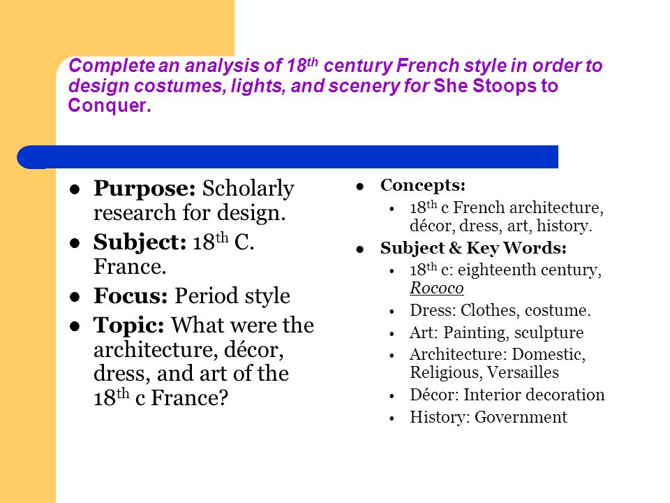 Complete an analysis of 18 th century French style in order to design costumes, lights, and scenery for She Stoops to Conquer.