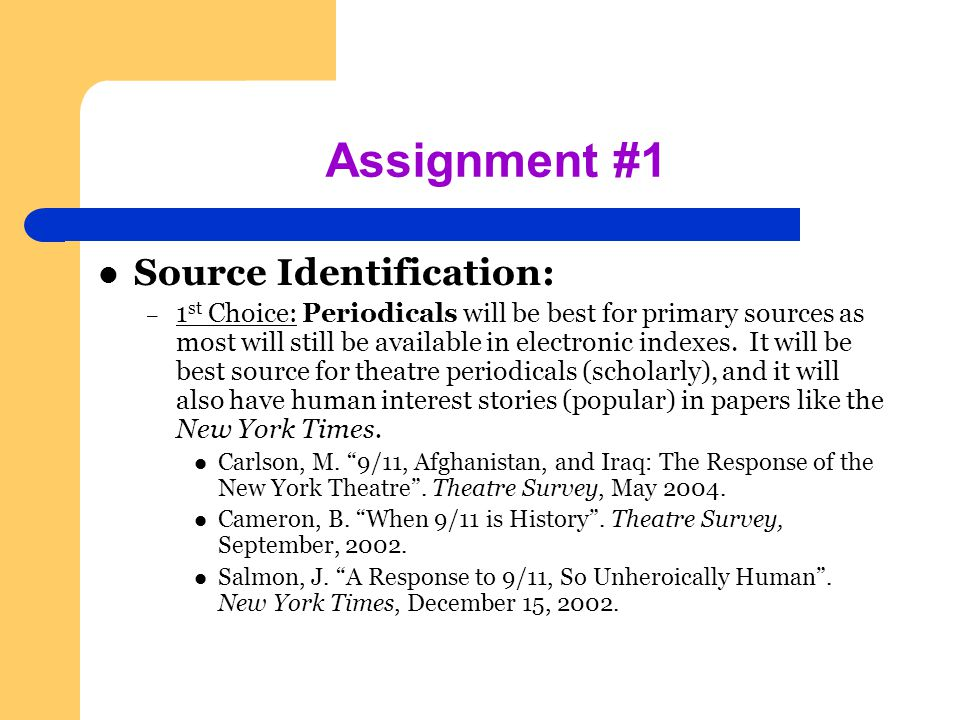 Assignment #1 Source Identification: – 1 st Choice: Periodicals will be best for primary sources as most will still be available in electronic indexes.