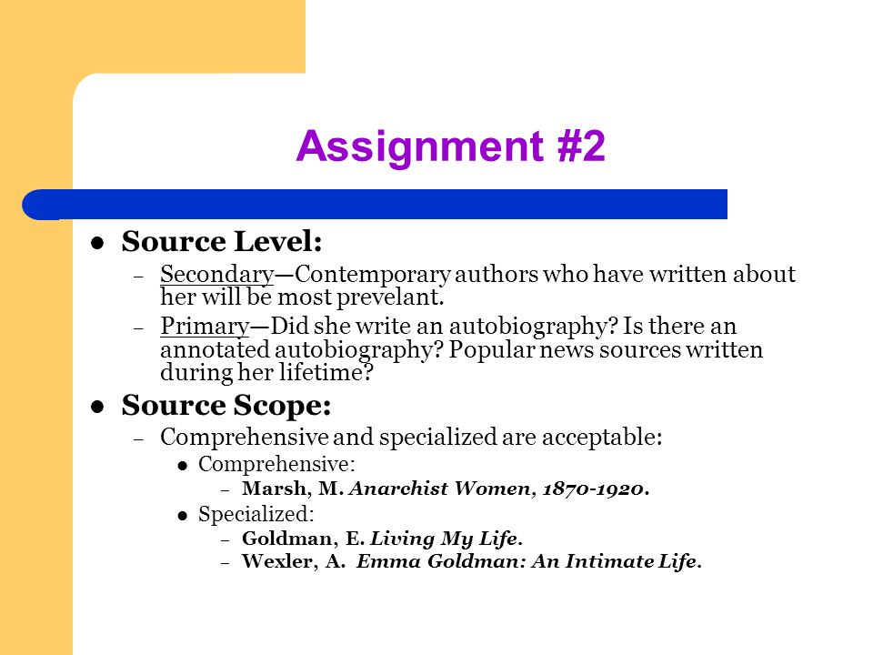 Assignment #2 Source Level: – Secondary—Contemporary authors who have written about her will be most prevelant.