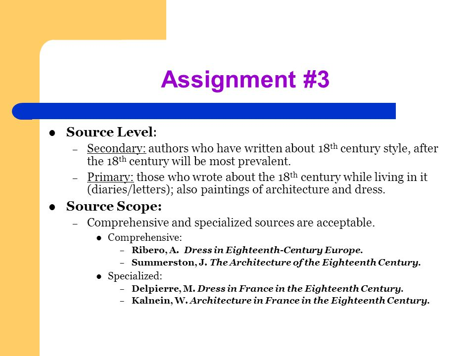 Assignment #3 Source Level: – Secondary: authors who have written about 18 th century style, after the 18 th century will be most prevalent.