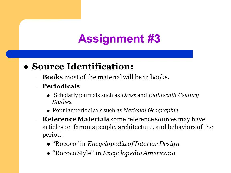 Assignment #3 Source Identification: – Books most of the material will be in books.