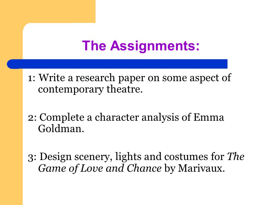 The Assignments: 1: Write a research paper on some aspect of contemporary theatre.