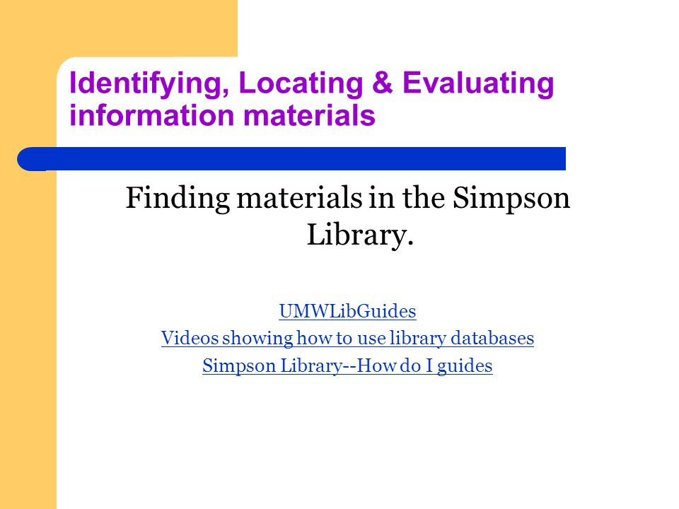 Identifying, Locating & Evaluating information materials Finding materials in the Simpson Library.