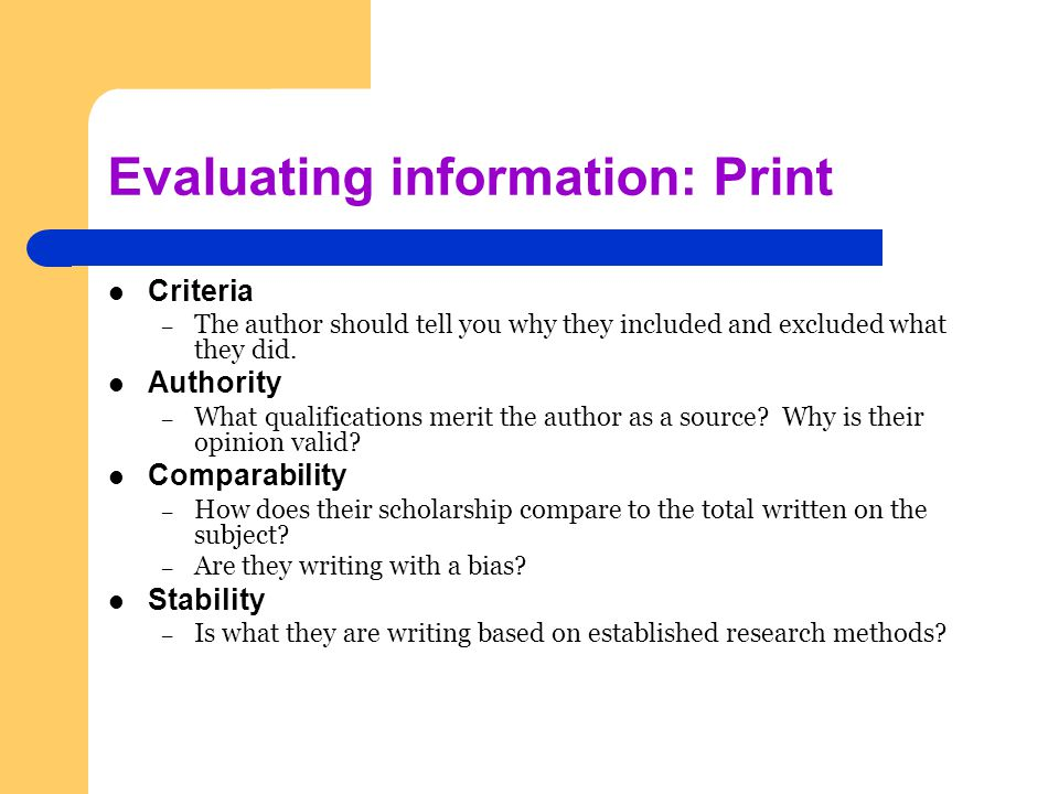 Evaluating information: Print Criteria – The author should tell you why they included and excluded what they did.