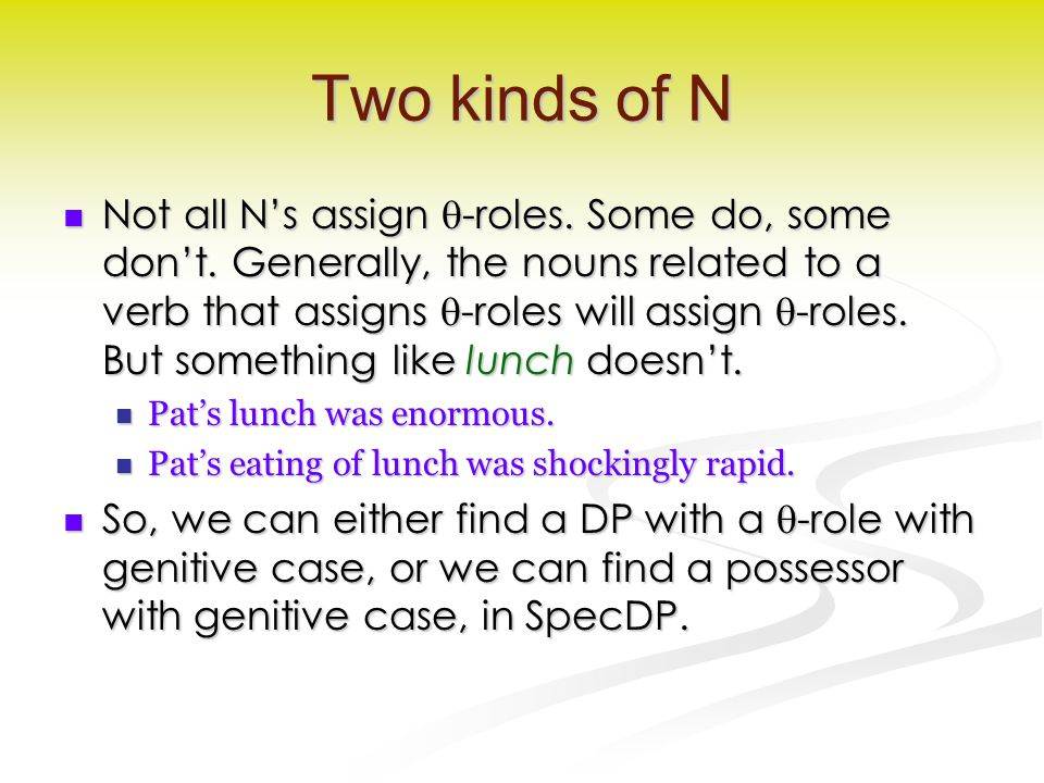 Two kinds of N Not all N's assign  -roles. Some do, some don't.