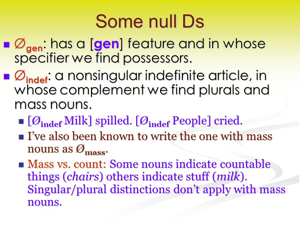 Some null Ds Ø gen : has a [ gen ] feature and in whose specifier we find possessors.