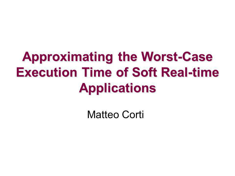 Matteo Corti, 2005-03-032 Goal WCET analysis: estimation of the longest possible running time Soft real-time systems: allow some approximations large applications