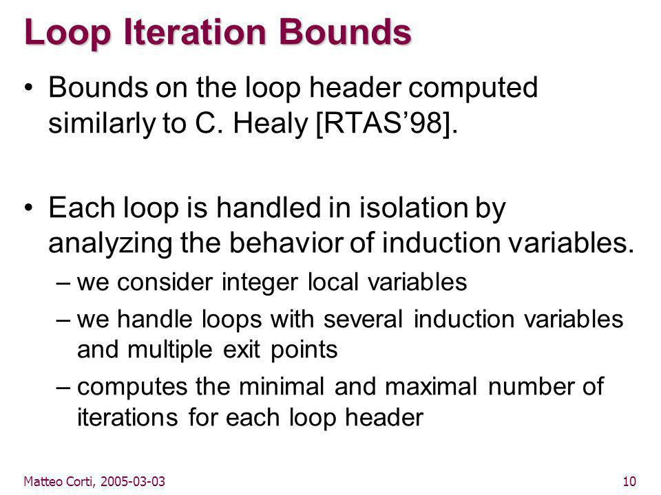 Matteo Corti, 2005-03-0310 Loop Iteration Bounds Bounds on the loop header computed similarly to C.