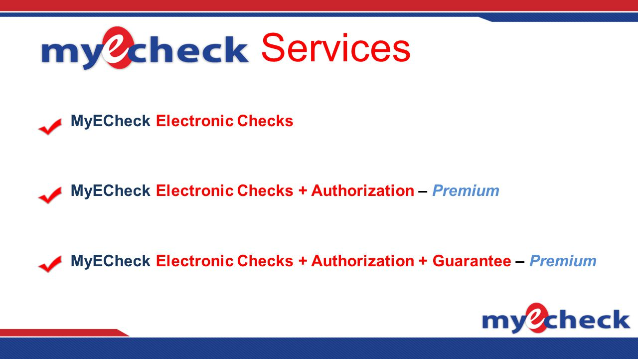 Services MyECheck Electronic Checks MyECheck Electronic Checks + Authorization – Premium MyECheck Electronic Checks + Authorization + Guarantee – Premium