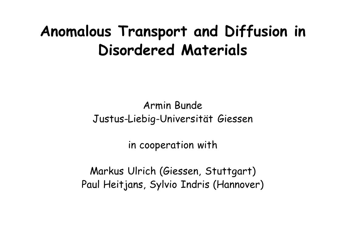Anomalous Transport and Diffusion in Disordered Materials Armin Bunde Justus-Liebig-Universität Giessen in cooperation with Markus Ulrich (Giessen, Stuttgart) Paul Heitjans, Sylvio Indris (Hannover)