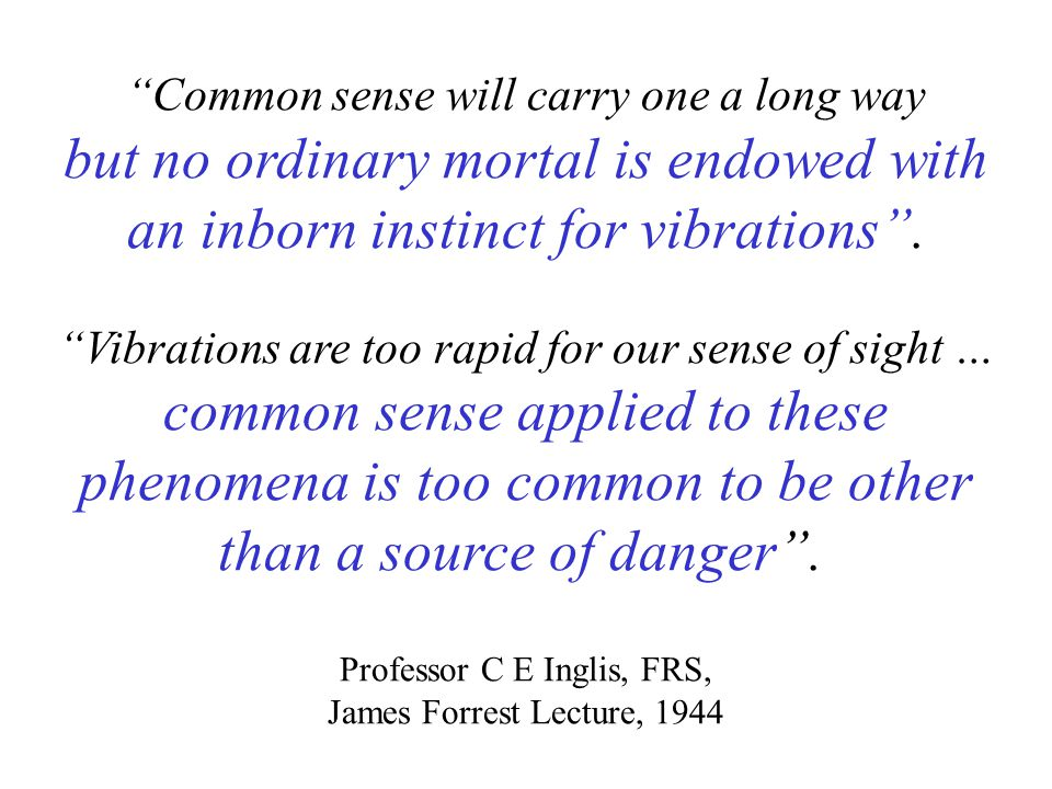 Common sense will carry one a long way but no ordinary mortal is endowed with an inborn instinct for vibrations .