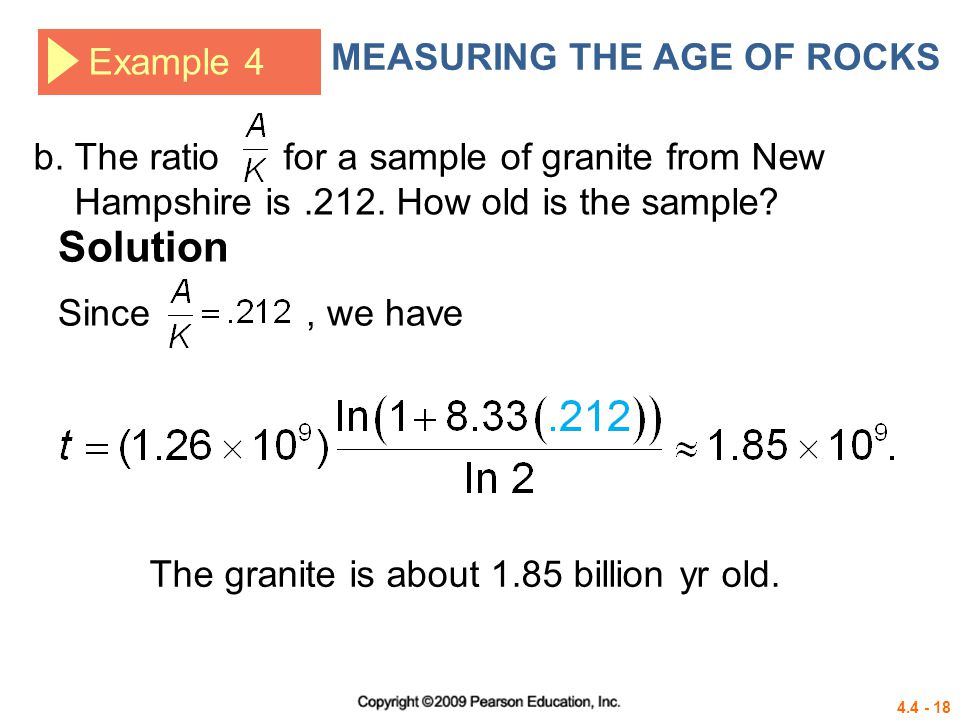 4.4 - 18 b. The ratio for a sample of granite from New Hampshire is.212. How old is the sample? Example 4 MEASURING THE AGE OF ROCKS Solution Since, w