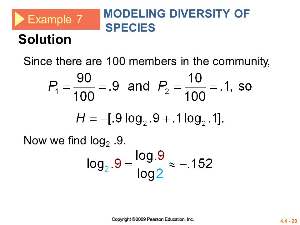 4.4 - 28 Example 7 MODELING DIVERSITY OF SPECIES Since there are 100 members in the community, Solution Now we find log 2.9.
