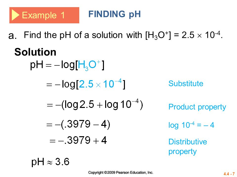 4.4 - 8 Example 1 FINDING pH Solution b.Substitute Multiply by − 1.