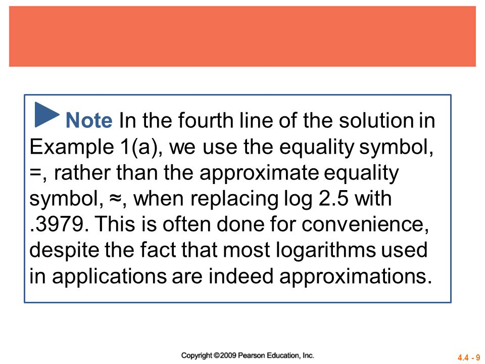 4.4 - 9 Note In the fourth line of the solution in Example 1(a), we use the equality symbol, =, rather than the approximate equality symbol, ≈, when r