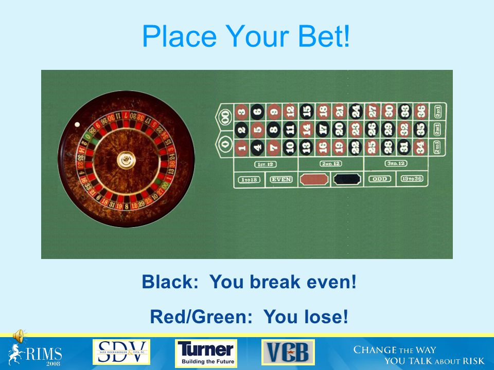 Place Your Bet! Black: You break even! Red/Green: You lose!