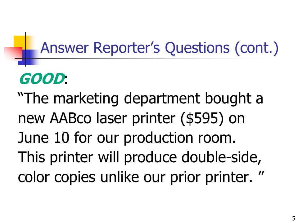 5 Answer Reporter's Questions (cont.) GOOD: The marketing department bought a new AABco laser printer ($595) on June 10 for our production room.