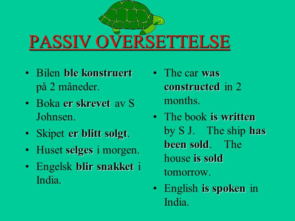 PASSIV FORTSETTER Aktiv:.The company has built built a ship. Passiv: A ship has been built built. (by the comp) PassivPassiv dannes av 1) hjelpeverbet