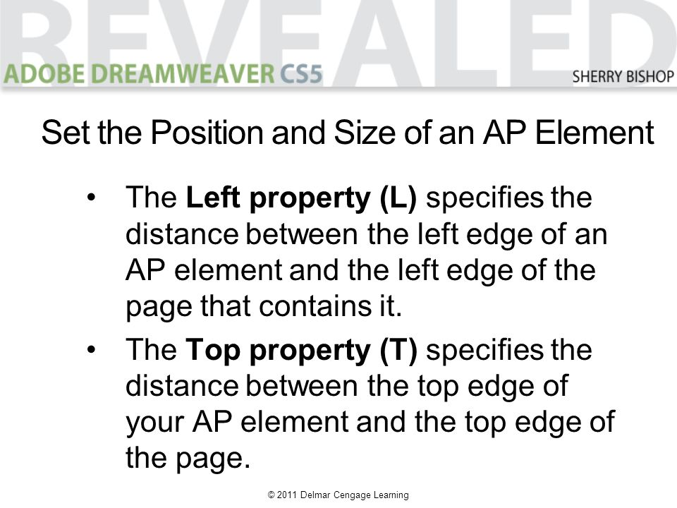 © 2011 Delmar Cengage Learning The Left property (L) specifies the distance between the left edge of an AP element and the left edge of the page that