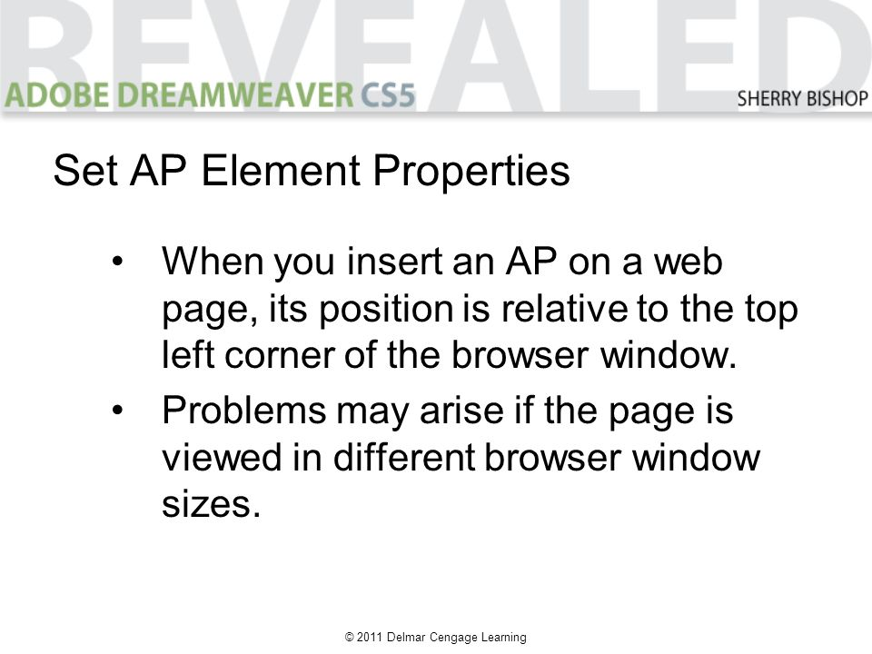 © 2011 Delmar Cengage Learning When you insert an AP on a web page, its position is relative to the top left corner of the browser window. Problems ma