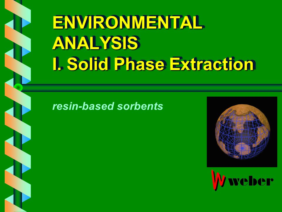 ENVIRONMENTAL ANALYSIS I. Solid Phase Extraction resin-based sorbents