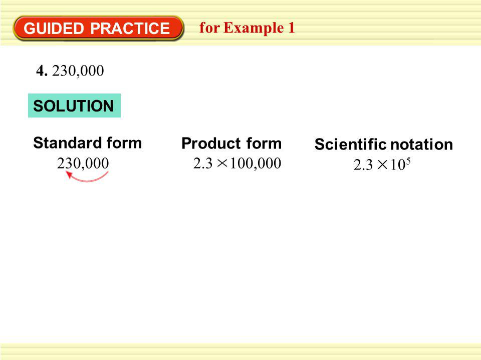 GUIDED PRACTICE for Example 1 SOLUTION Standard form 2,420,000 Scientific notation 2.42 10 6 Product form 2.42 1,000,000 5.