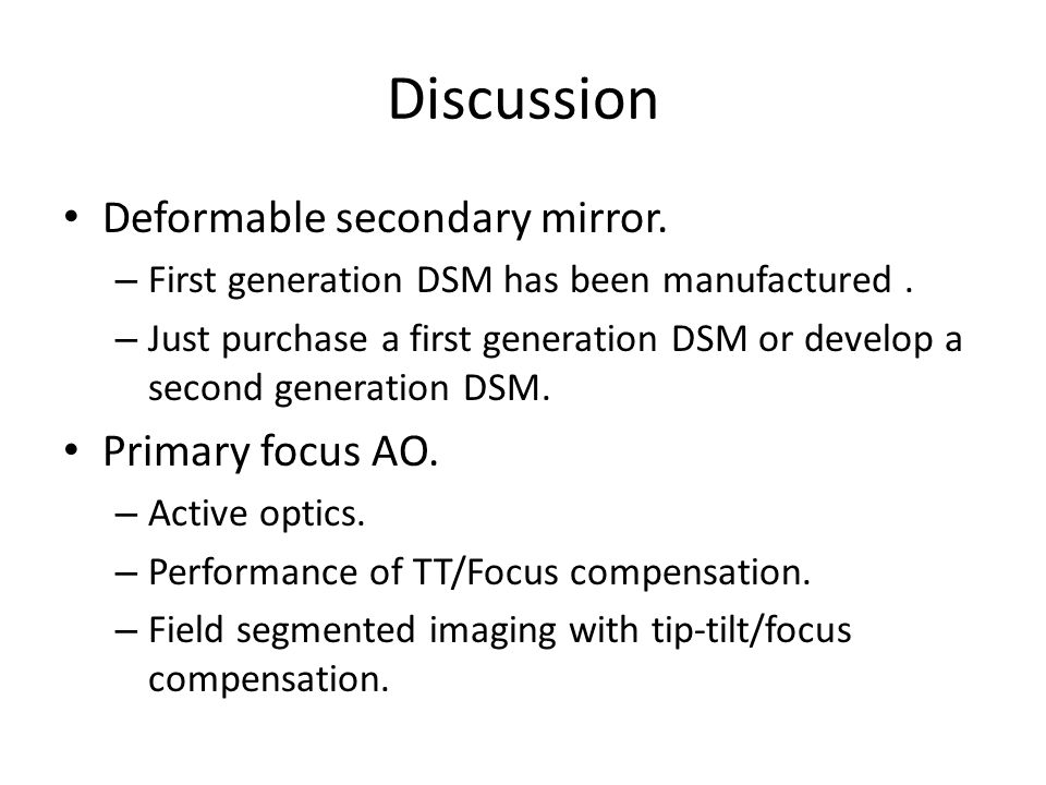 Discussion Deformable secondary mirror. – First generation DSM has been manufactured.