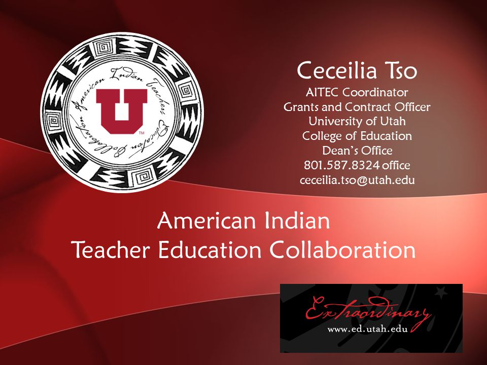 Ceceilia Tso AITEC Coordinator Grants and Contract Officer University of Utah College of Education Dean's Office 801.587.8324 office ceceilia.tso@utah.edu American Indian Teacher Education Collaboration