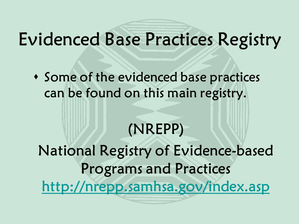 Evidenced Base Practices Registry  Some of the evidenced base practices can be found on this main registry.