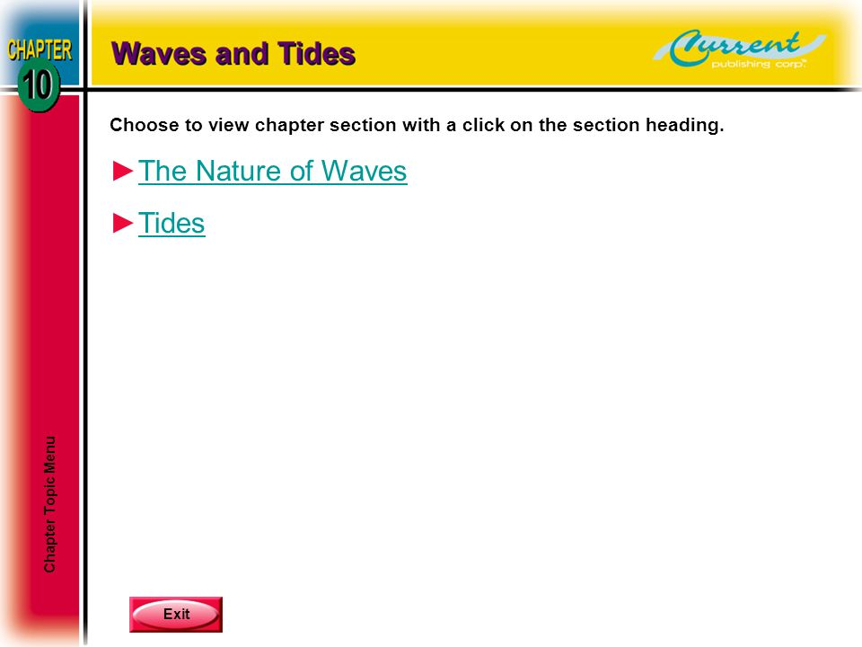 Exit Choose to view chapter section with a click on the section heading. ►The Nature of WavesThe Nature of Waves ►TidesTides Chapter Topic Menu