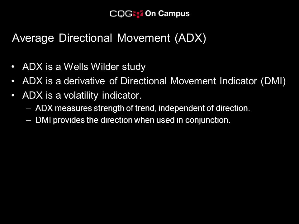 Average Directional Movement (ADX) ADX is a Wells Wilder study ADX is a derivative of Directional Movement Indicator (DMI) ADX is a volatility indicator.