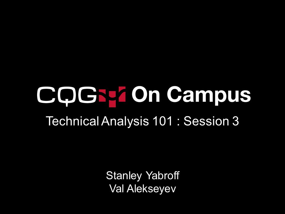 Technical Analysis 101 : Session 3 Stanley Yabroff Val Alekseyev