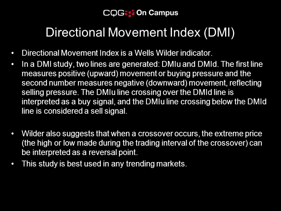 Directional Movement Index (DMI) Directional Movement Index is a Wells Wilder indicator.