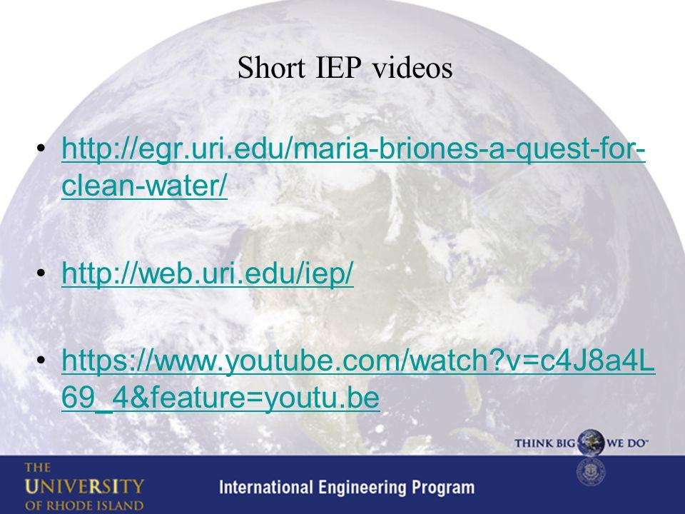 Short IEP videos http://egr.uri.edu/maria-briones-a-quest-for- clean-water/http://egr.uri.edu/maria-briones-a-quest-for- clean-water/ http://web.uri.edu/iep/ https://www.youtube.com/watch?v=c4J8a4L 69_4&feature=youtu.behttps://www.youtube.com/watch?v=c4J8a4L 69_4&feature=youtu.be
