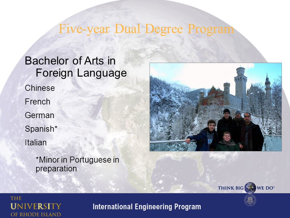 Bachelor of Arts in Foreign Language Chinese French German Spanish* Italian *Minor in Portuguese in preparation Five-year Dual Degree Program