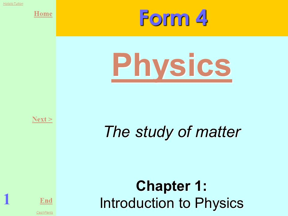 Home End HolisticTuition CashPlants Chapter 1: Introduction to Physics Form 4 1 Physics Next > The study of matter