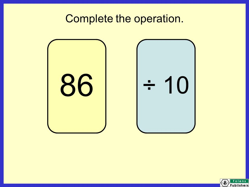 86 ÷ 10 Complete the operation.