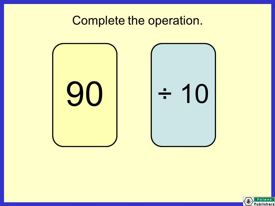 90 ÷ 10 Complete the operation.