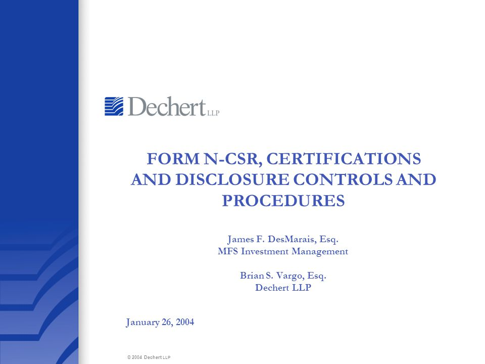 © 2004 Dechert LLP FORM N-CSR, CERTIFICATIONS AND DISCLOSURE CONTROLS AND PROCEDURES James F.