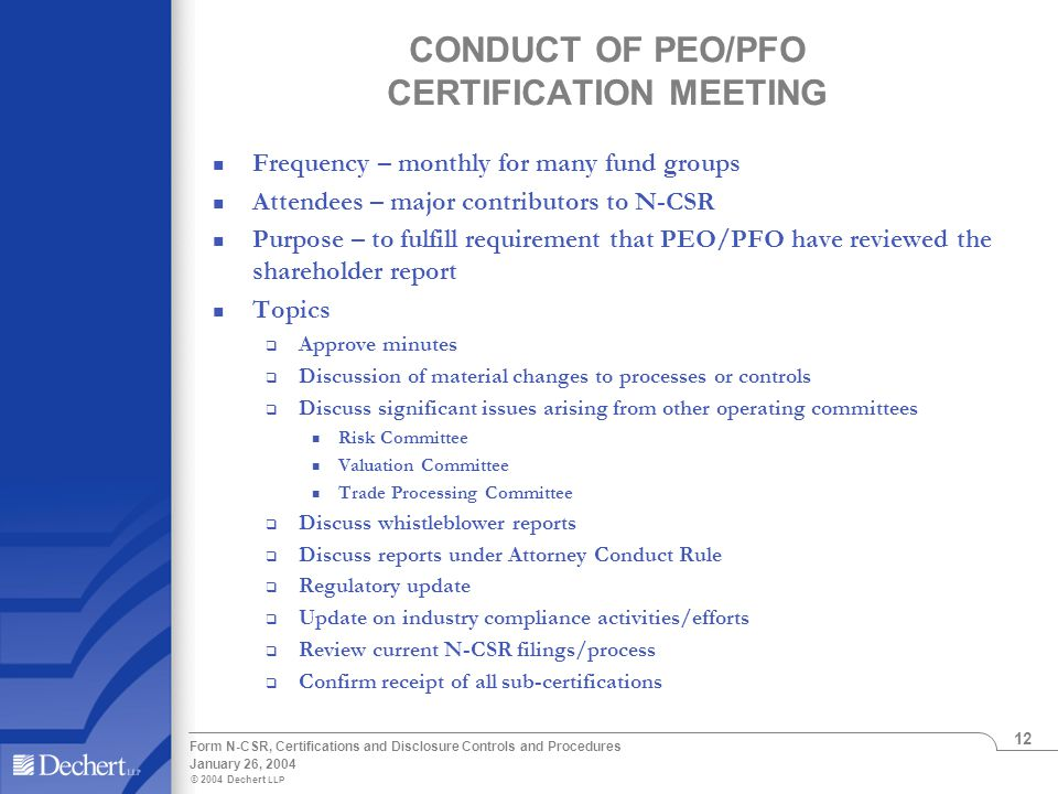 © 2004 Dechert LLP January 26, 2004 Form N-CSR, Certifications and Disclosure Controls and Procedures 12 CONDUCT OF PEO/PFO CERTIFICATION MEETING Freq