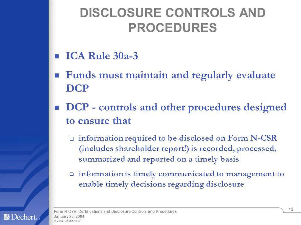 © 2004 Dechert LLP January 26, 2004 Form N-CSR, Certifications and Disclosure Controls and Procedures 13 DISCLOSURE CONTROLS AND PROCEDURES ICA Rule 3