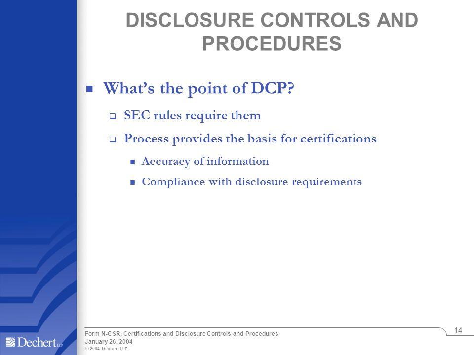 © 2004 Dechert LLP January 26, 2004 Form N-CSR, Certifications and Disclosure Controls and Procedures 14 DISCLOSURE CONTROLS AND PROCEDURES What's the