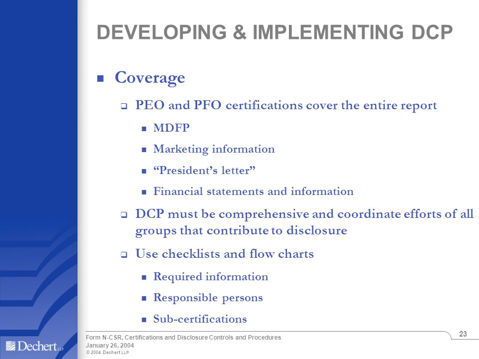 © 2004 Dechert LLP January 26, 2004 Form N-CSR, Certifications and Disclosure Controls and Procedures 23 DEVELOPING & IMPLEMENTING DCP Coverage  PEO