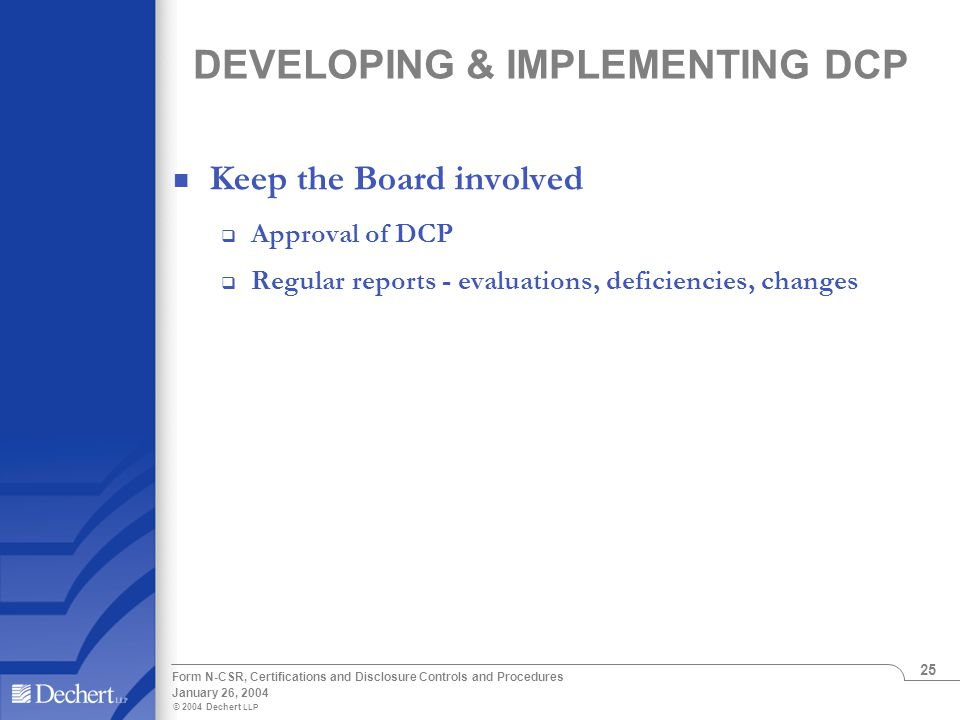 © 2004 Dechert LLP January 26, 2004 Form N-CSR, Certifications and Disclosure Controls and Procedures 25 DEVELOPING & IMPLEMENTING DCP Keep the Board
