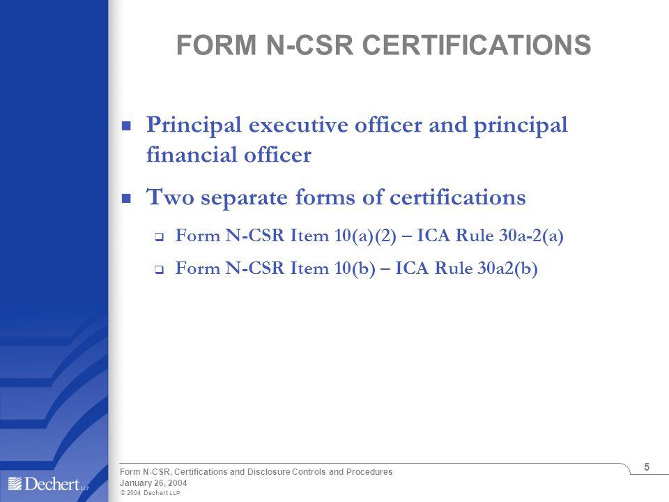 © 2004 Dechert LLP January 26, 2004 Form N-CSR, Certifications and Disclosure Controls and Procedures 5 FORM N-CSR CERTIFICATIONS Principal executive