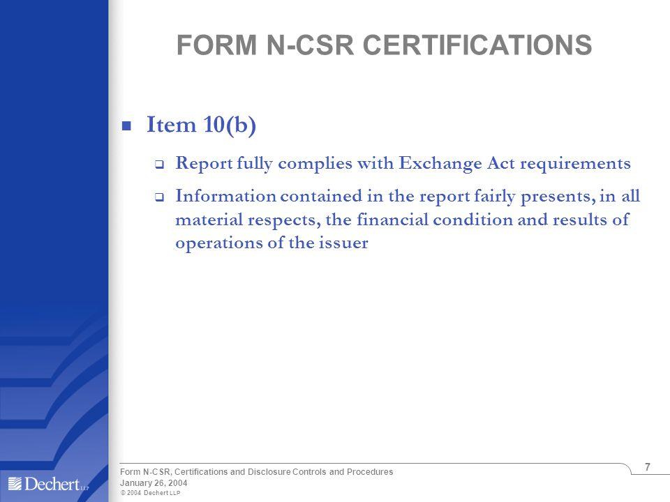 © 2004 Dechert LLP January 26, 2004 Form N-CSR, Certifications and Disclosure Controls and Procedures 7 FORM N-CSR CERTIFICATIONS Item 10(b)  Report